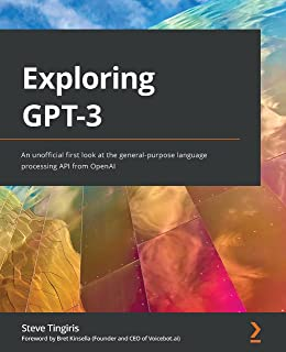 Exploring GPT-3: An unofficial first look at the general-purpose language processing API from OpenAI (English Edition)