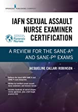 IAFN Sexual Assault Nurse Examiner Certification: A Review for the SANE-A® and SANE-P® Exams (English Edition)