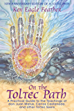 On the Toltec Path: A Practical Guide to the Teachings of do…