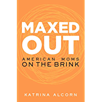 Maxed Out: American Moms on the Brink (English Edition)