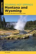 Touring Hot Springs Montana and Wyoming: The States' Best Resorts and Rustic Soaks (English Edition)