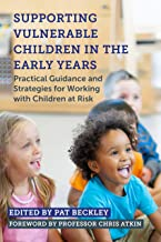 Supporting Vulnerable Children in the Early Years: Practical Guidance and Strategies for Working with Children at Risk (En...