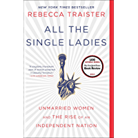 All the Single Ladies: Unmarried Women and the Rise of an In…