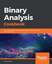 Binary Analysis Cookbook: Actionable recipes for disassembling and analyzing binaries for security risks (English Edition)