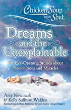 Chicken Soup for the Soul: Dreams and the Unexplainable: 101 Eye-Opening Stories about Premonitions and Miracles (English ...