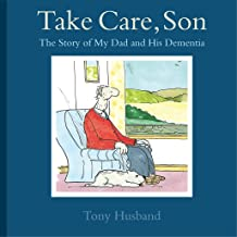 Take Care, Son: The Story of My Dad and his Dementia (English Edition)