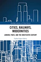 Cities, Railways, Modernities: London, Paris, and the Nineteenth Century (Routledge Advances in Urban History) (English Ed...