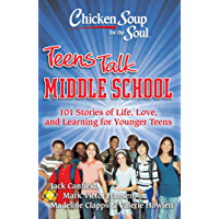 Chicken Soup for the Soul: Teens Talk Middle School: 101 Sto…