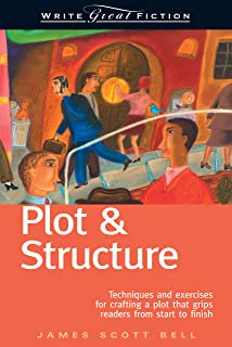 Write Great Fiction - Plot & Structure: Techniques and Exercises for Crafting and Plot That Grips Readers from Start to Fi...