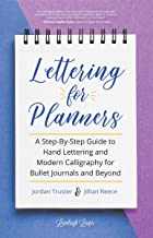 Lettering for Planners: A Step-By-Step Guide to Hand Lettering and Modern Calligraphy for Bullet Journals and Beyond (Engl...