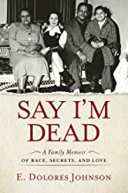 Say I'm Dead: A Family Memoir of Race, Secrets, and Love (English Edition)