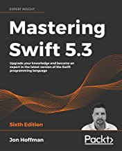 Mastering Swift 5.3: Upgrade your knowledge and become an expert in the latest version of the Swift programming language, ...