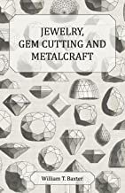 Jewelry, Gem Cutting and Metalcraft (English Edition)