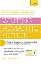 Masterclass: Writing Romantic Fiction: A modern guide to writing compelling love stories of passion and desire (Teach Your...
