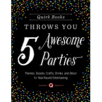 Quirk Books Throws You 5 Awesome Parties: Themes, Snacks, Cr…