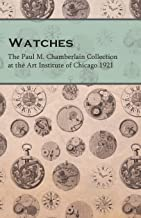 Watches  - The Paul M. Chamberlain Collection at the Art Institute of Chicago 1921 (English Edition)
