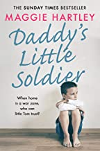 Daddy's Little Soldier: When home is a war zone, who can little Tom trust? (A Maggie Hartley Foster Carer Story) (English ...