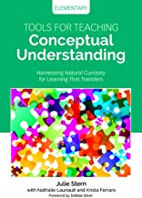 Tools for Teaching Conceptual Understanding, Elementary: Harnessing Natural Curiosity for Learning That Transfers (Corwin ...