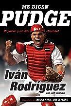 Me dicen Pudge: Mi pasión y mi vida el béisbol (Spanish Edition)
