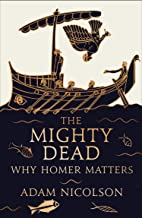 The Mighty Dead: Why Homer Matters (English Edition)
