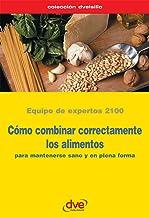 Cómo combinar correctamente los alimentos (Spanish Edition)