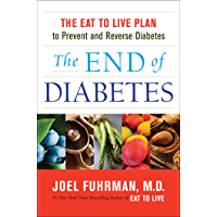 The End of Diabetes: The Eat to Live Plan to Prevent and Rev…