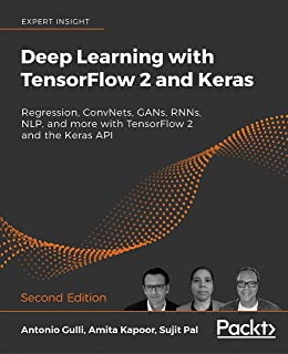 Deep Learning with TensorFlow 2 and Keras: Regression, ConvNets, GANs, RNNs, NLP, and more with TensorFlow 2 and the Keras...
