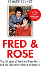 Fred & Rose: The Full Story of Fred and Rose West and the Gloucester House of Horrors (English Edition)