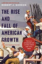 The Rise and Fall of American Growth: The U.S. Standard of Living since the Civil War (The Princeton Economic History of t...