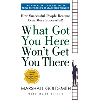 What Got You Here Won't Get You There: How Successful People…