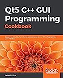 Qt5 C GUI Programming Cookbook: Design and build a functiona…