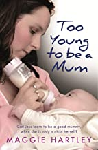 Too Young to be a Mum: Can Jess learn to be a good mummy, when she is only a child herself? (A Maggie Hartley Foster Carer...