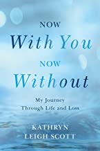 Now With You, Now Without: My Journey Through Life and Loss (English Edition)