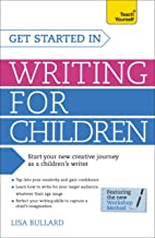 Get Started in Writing for Children: Teach Yourself: How to write entertaining, colourful and compelling books for childre...