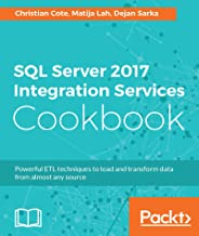 SQL Server 2017 Integration Services Cookbook: Powerful ETL techniques to load and transform data from almost any source (...