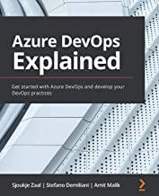 Azure DevOps Explained: Get started with Azure DevOps and develop your DevOps practices (English Edition)