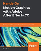 Hands-On Motion Graphics with Adobe After Effects CC: Develop your skills as a visual effects and motion graphics artist (...