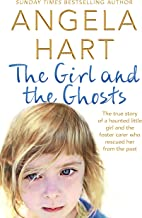The Girl and the Ghosts: The True Story of a Haunted Little Girl and the Foster Carer Who Rescued Her from the Past (Angel...