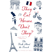 They Eat Horses, Don't They?: The Truth About the French (En…
