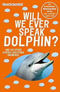 Will We Ever Speak Dolphin?: and 130 other science questions answered (English Edition)