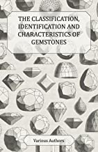 The Classification, Identification and Characteristics of Gemstones - A Collection of Historical Articles on Precious and ...