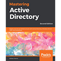 Mastering Active Directory: Deploy and secure infrastructure…