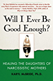 Will I Ever Be Good Enough?: Healing the Daughters of Narcis…
