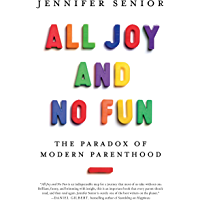 All Joy and No Fun: The Paradox of Modern Parenthood (Englis…