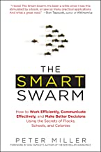 The Smart Swarm: How to Work Efficiently, Communicate Effectively, and Make Better Decisions Usin g the Secrets of Flocks,...