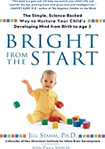 Bright from the Start: The Simple, Science-Backed Way to Nurture Your Child's Developing Mindfrom Birth to Age 3: The Simp...