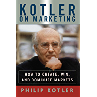 Kotler On Marketing: How To Create, Win, and Dominate Market…
