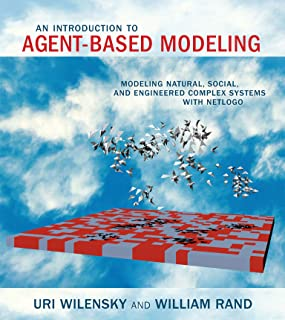An Introduction to Agent-Based Modeling: Modeling Natural, Social, and Engineered Complex Systems with NetLogo (English Ed...