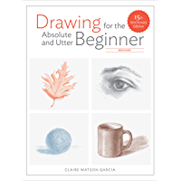 Drawing for the Absolute and Utter Beginner, Revised: 15th A…