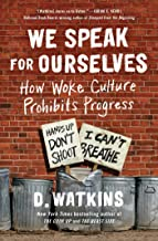 We Speak for Ourselves: How Woke Culture Prohibits Progress (English Edition)